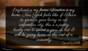 Daniel Radcliffe quote : England is my home ...