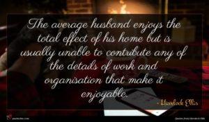 Havelock Ellis quote : The average husband enjoys ...