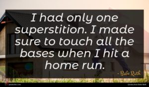 Babe Ruth quote : I had only one ...