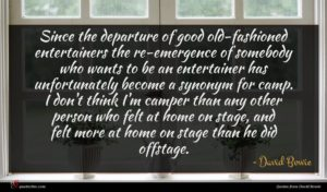 David Bowie quote : Since the departure of ...