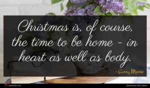 Garry Moore quote : Christmas is of course ...