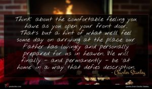 Charles Stanley quote : Think about the comfortable ...