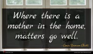 Amos Bronson Alcott quote : Where there is a ...