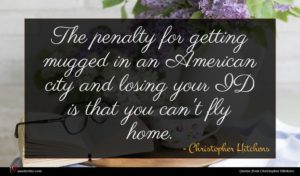 Christopher Hitchens quote : The penalty for getting ...