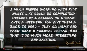 Russell Banks quote : I much prefer working ...