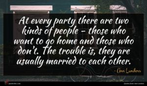 Ann Landers quote : At every party there ...