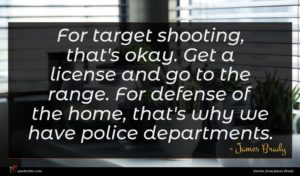 James Brady quote : For target shooting that's ...