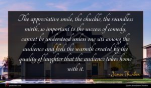 James Thurber quote : The appreciative smile the ...