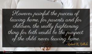 Robert N. Bellah quote : However painful the process ...