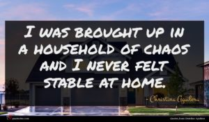 Christina Aguilera quote : I was brought up ...