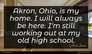 LeBron James quote : Akron Ohio is my ...