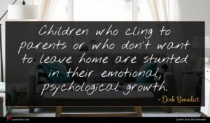 Dirk Benedict quote : Children who cling to ...