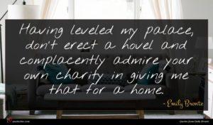 Emily Bronte quote : Having leveled my palace ...