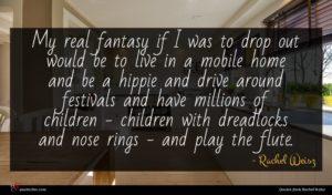 Rachel Weisz quote : My real fantasy if ...