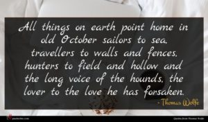Thomas Wolfe quote : All things on earth ...