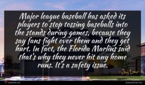 Jay Leno quote : Major league baseball has ...