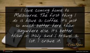 Curtis Stone quote : I love coming home ...