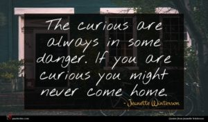 Jeanette Winterson quote : The curious are always ...