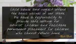 Matt Blunt quote : Child abuse and neglect ...