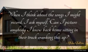 Blake Shelton quote : When I think about ...