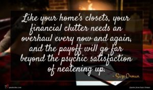 Suze Orman quote : Like your home's closets ...