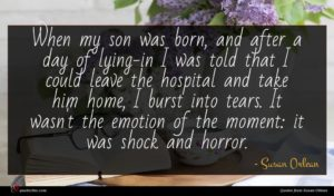 Susan Orlean quote : When my son was ...