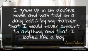 Janice Dickinson quote : I grew up in ...