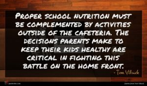 Tom Vilsack quote : Proper school nutrition must ...
