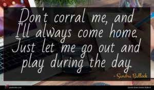 Sandra Bullock quote : Don't corral me and ...