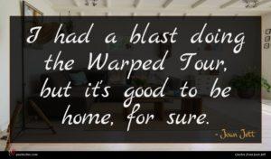 Joan Jett quote : I had a blast ...