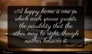 Donald Fraser quote : A happy home is ...