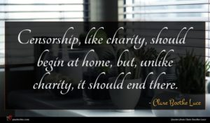 Clare Boothe Luce quote : Censorship like charity should ...