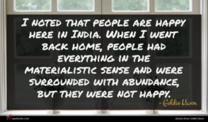 Goldie Hawn quote : I noted that people ...