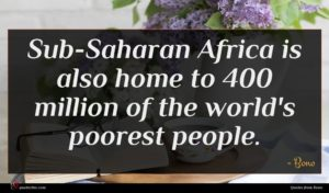 Bono quote : Sub-Saharan Africa is also ...