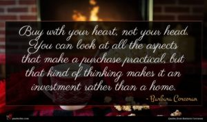 Barbara Corcoran quote : Buy with your heart ...