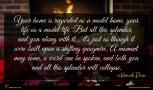 Henrik Ibsen quote : Your home is regarded ...