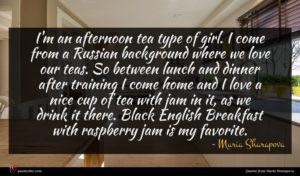 Maria Sharapova quote : I'm an afternoon tea ...