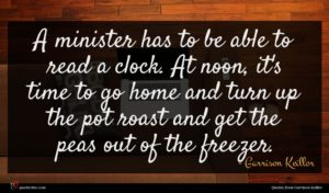 Garrison Keillor quote : A minister has to ...