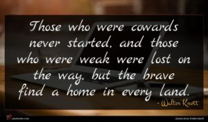 Walter Knott quote : Those who were cowards ...
