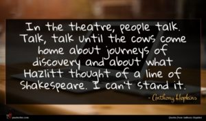 Anthony Hopkins quote : In the theatre people ...