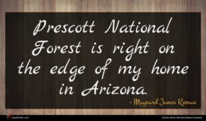 Maynard James Keenan quote : Prescott National Forest is ...