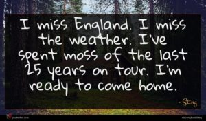 Sting quote : I miss England I ...