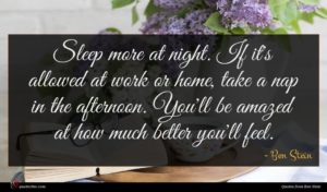 Ben Stein quote : Sleep more at night ...