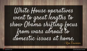 Ron Fournier quote : White House operatives went ...