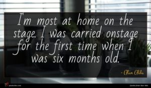 Alan Alda quote : I'm most at home ...