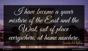 Jawaharlal Nehru quote : I have become a ...