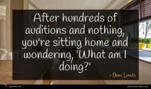 Demi Lovato quote : After hundreds of auditions ...