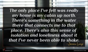 Jessica Lange quote : The only place I've ...
