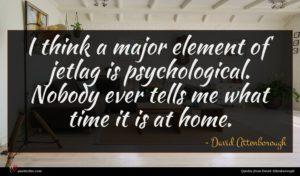 David Attenborough quote : I think a major ...