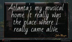 John Mayer quote : Atlanta's my musical home ...